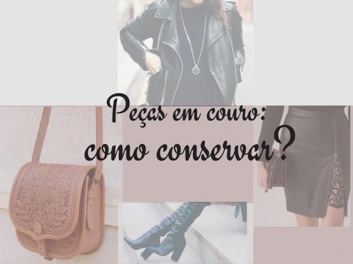 moda   moda feminina   couro   pecas em couro   moda 2017   moda inverno 2017   roupas   acessorios   bolsas   sapatos   tendencias 2017   como cuidar de pecas em couro
