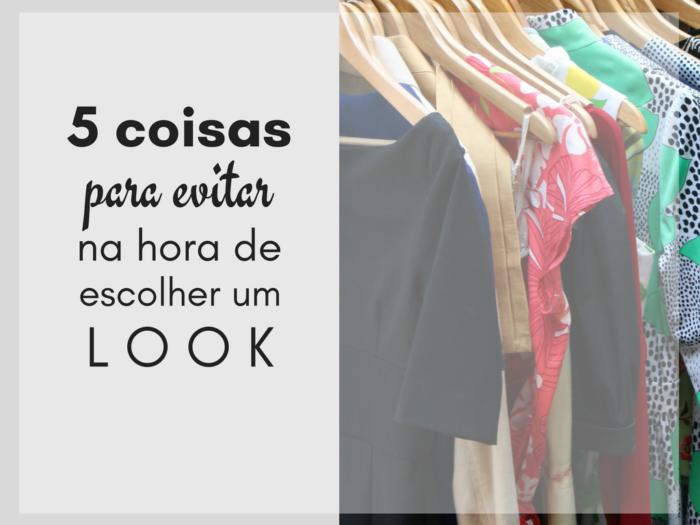 moda | dicas de moda | moda feminina | roupas | guarda-roupa | consultoria de moda | 5 coisas para evitar ao montar um look | moda 2017 | moda 2018