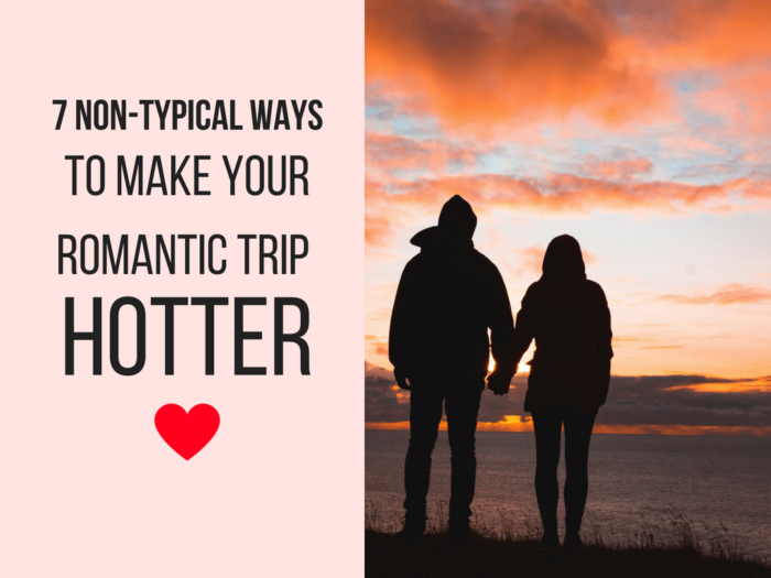 7 Non-Typical Ways to Make Your Romantic Trip Hotter.png